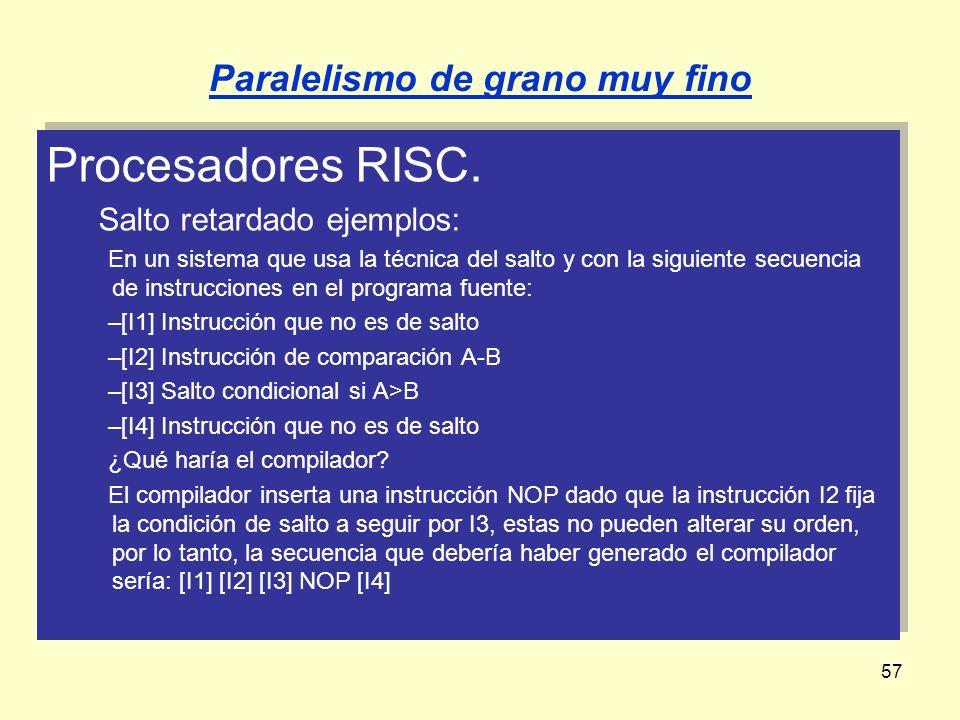 57 Procesadores RISC. Salto retardado ejemplos: En un sistema que usa la técnica del salto y con la siguiente secuencia de instrucciones en el program