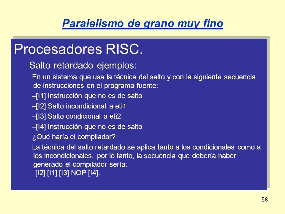 58 Procesadores RISC. Salto retardado ejemplos: En un sistema que usa la técnica del salto y con la siguiente secuencia de instrucciones en el program