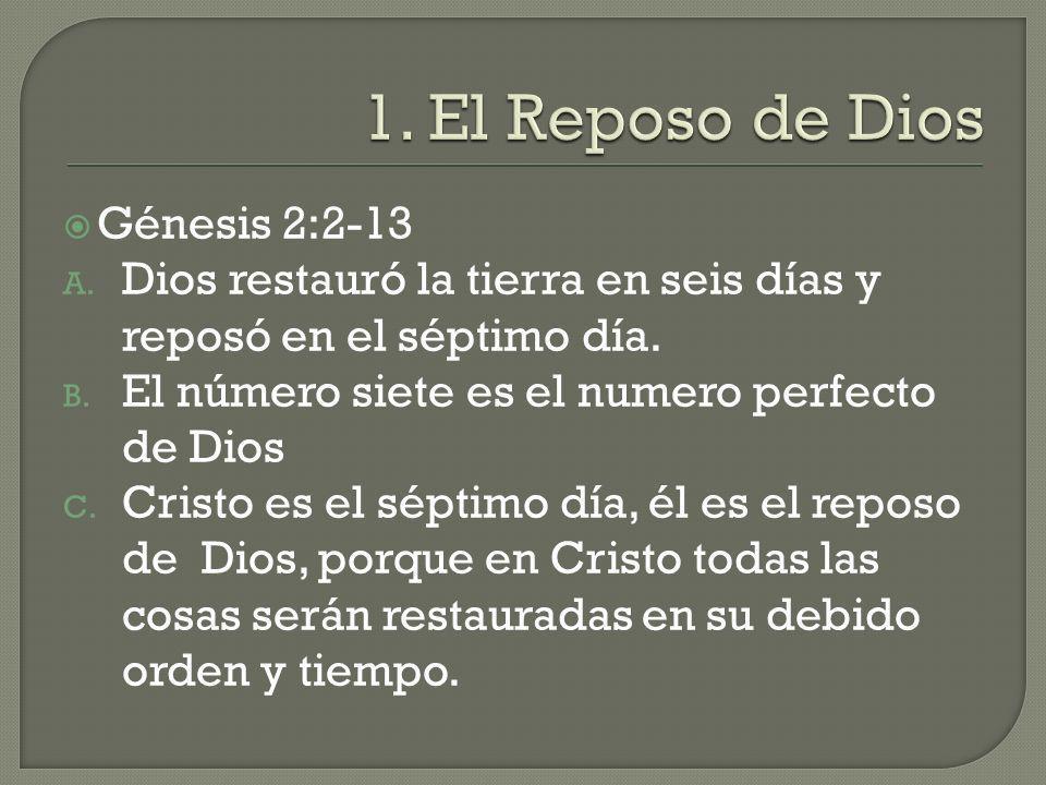 Génesis 2:2-13 A. Dios restauró la tierra en seis días y reposó en el séptimo día. B. El número siete es el numero perfecto de Dios C. Cristo es el sé