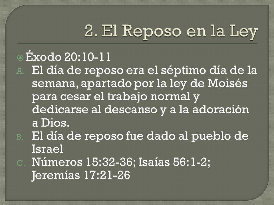 Éxodo 20:10-11 A. El día de reposo era el séptimo día de la semana, apartado por la ley de Moisés para cesar el trabajo normal y dedicarse al descanso