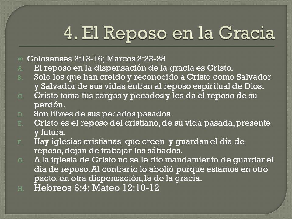 Colosenses 2:13-16; Marcos 2:23-28 A. El reposo en la dispensación de la gracia es Cristo. B. Solo los que han creído y reconocido a Cristo como Salva