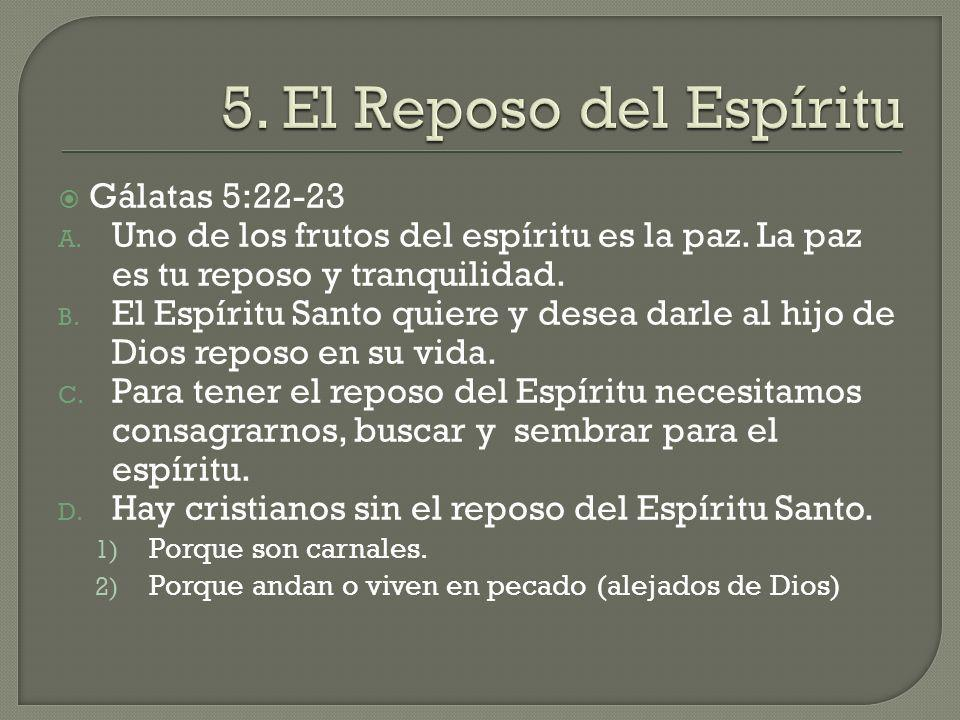 Gálatas 5:22-23 A. Uno de los frutos del espíritu es la paz. La paz es tu reposo y tranquilidad. B. El Espíritu Santo quiere y desea darle al hijo de