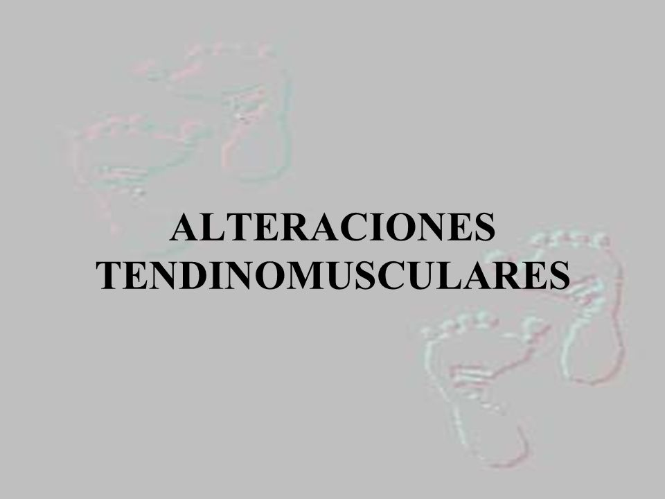 ALTERACIONES TENDINOMUSCULARES