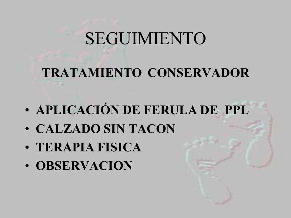 SEGUIMIENTO TRATAMIENTO CONSERVADOR APLICACIÓN DE FERULA DE PPL CALZADO SIN TACON TERAPIA FISICA OBSERVACION