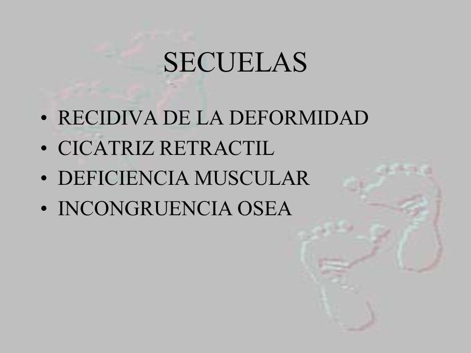 SECUELAS RECIDIVA DE LA DEFORMIDAD CICATRIZ RETRACTIL DEFICIENCIA MUSCULAR INCONGRUENCIA OSEA