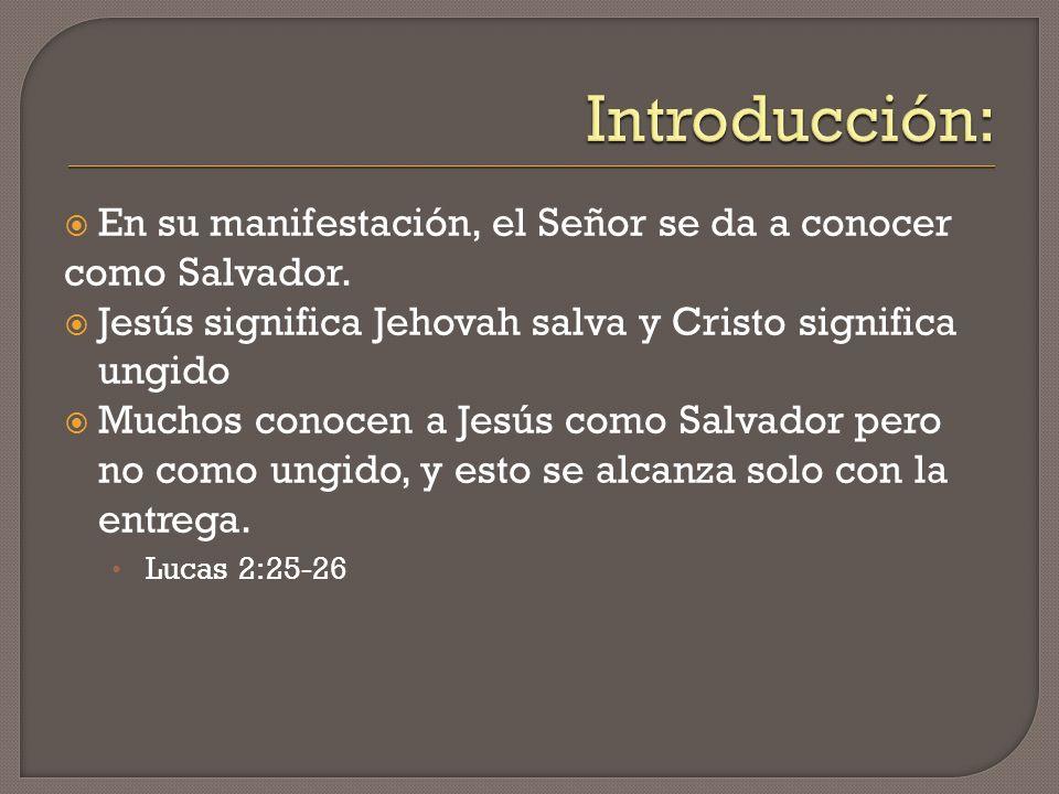 En su manifestación, el Señor se da a conocer como Salvador. Jesús significa Jehovah salva y Cristo significa ungido Muchos conocen a Jesús como Salva