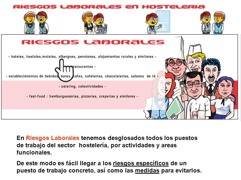 En Riesgos Laborales tenemos desglosados todos los puestos de trabajo del sector hostelería, por actividades y areas funcionales. De este modo es fáci
