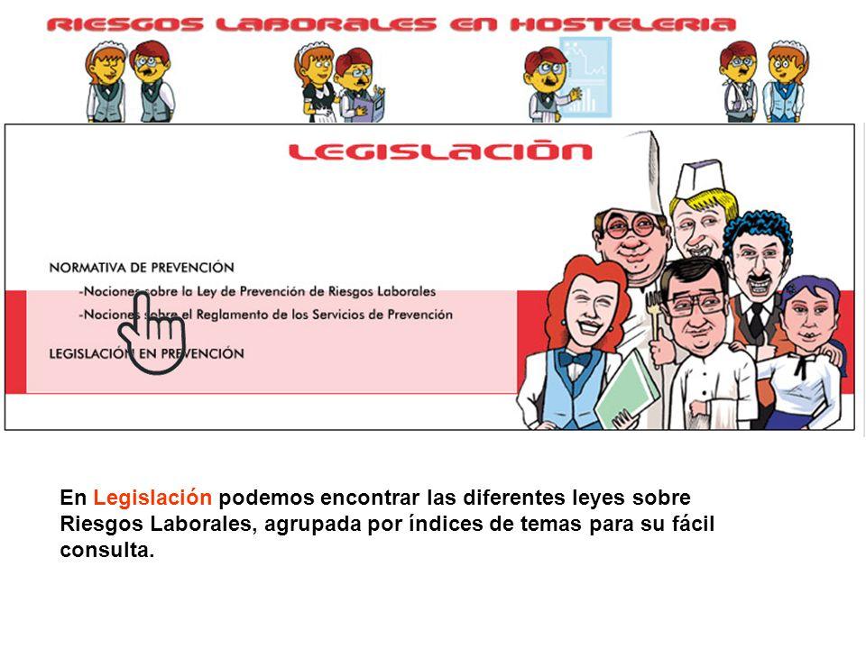 En Legislación podemos encontrar las diferentes leyes sobre Riesgos Laborales, agrupada por índices de temas para su fácil consulta.