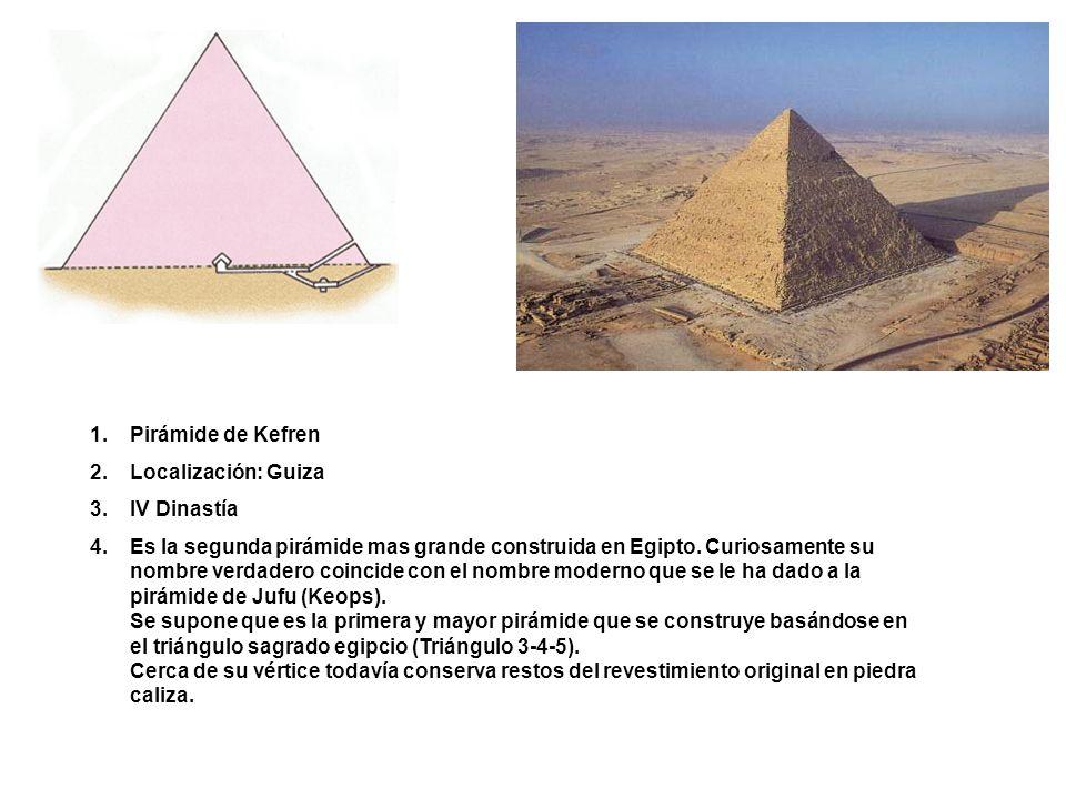 1.Pirámide de Kefren 2.Localización: Guiza 3.IV Dinastía 4.Es la segunda pirámide mas grande construida en Egipto. Curiosamente su nombre verdadero co
