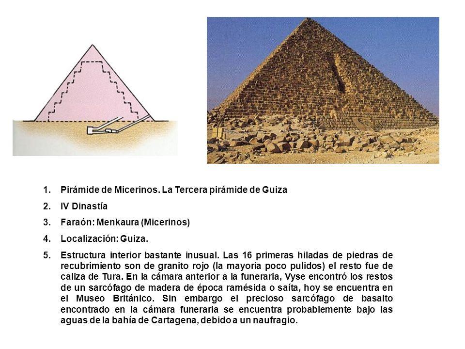 1.Pirámide de Micerinos. La Tercera pirámide de Guiza 2.IV Dinastía 3.Faraón: Menkaura (Micerinos) 4.Localización: Guiza. 5.Estructura interior bastan