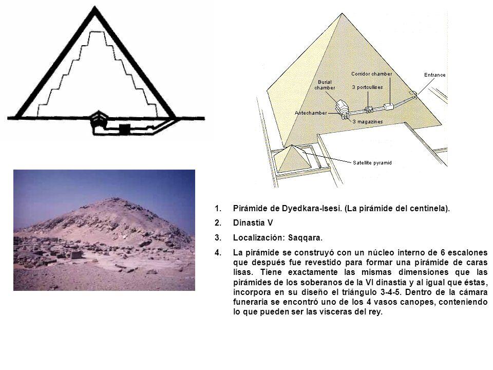 1.Pirámide de Dyedkara-Isesi. (La pirámide del centinela). 2.Dinastía V 3.Localización: Saqqara. 4.La pirámide se construyó con un núcleo interno de 6
