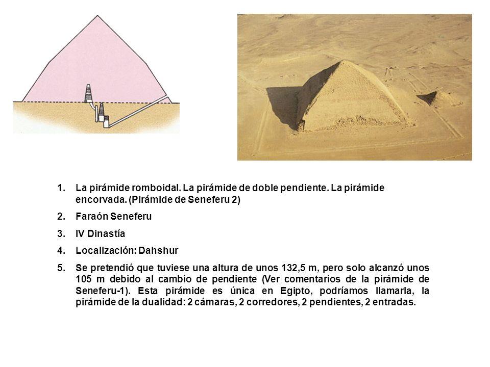 1.La pirámide romboidal. La pirámide de doble pendiente. La pirámide encorvada. (Pirámide de Seneferu 2) 2.Faraón Seneferu 3.IV Dinastía 4.Localizació