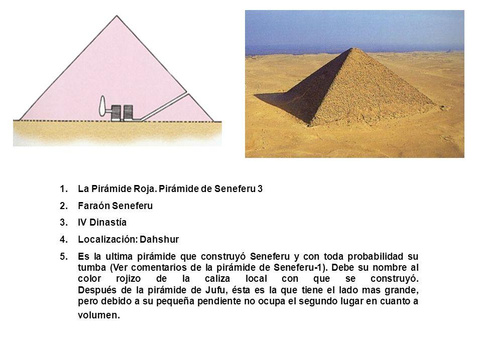 1.La Pirámide Roja. Pirámide de Seneferu 3 2.Faraón Seneferu 3.IV Dinastía 4.Localización: Dahshur 5.Es la ultima pirámide que construyó Seneferu y co