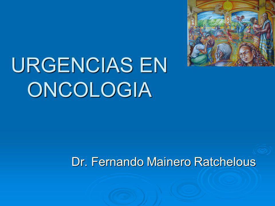 URGENCIAS EN ONCOLOGIA Dr. Fernando Mainero Ratchelous