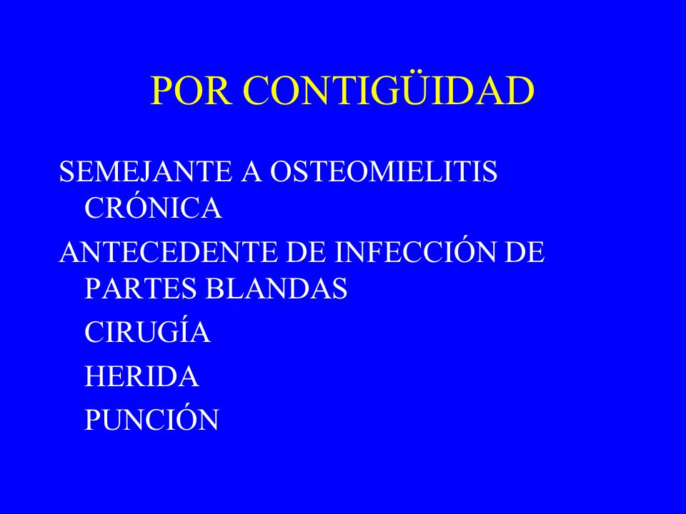 POR CONTIGÜIDAD SEMEJANTE A OSTEOMIELITIS CRÓNICA ANTECEDENTE DE INFECCIÓN DE PARTES BLANDAS CIRUGÍA HERIDA PUNCIÓN
