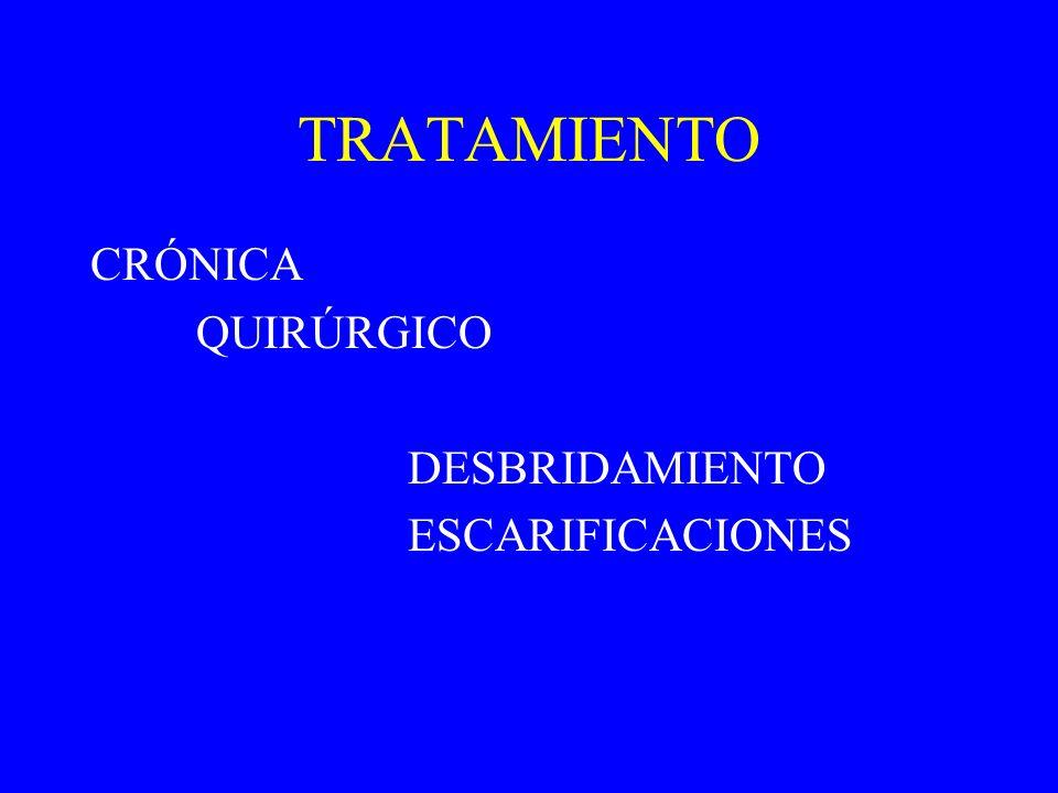 TRATAMIENTO CRÓNICA QUIRÚRGICO DESBRIDAMIENTO ESCARIFICACIONES