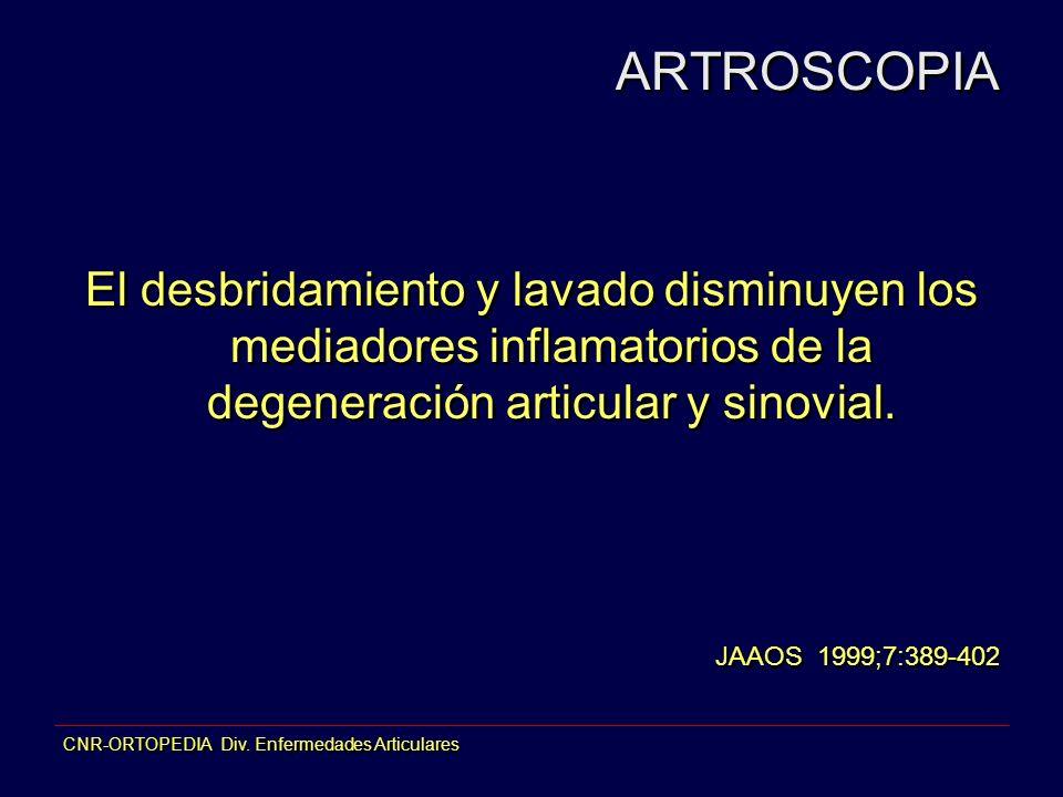 CNR-ORTOPEDIA Div. Enfermedades Articulares ARTROSCOPIA El desbridamiento y lavado disminuyen los mediadores inflamatorios de la degeneración articula