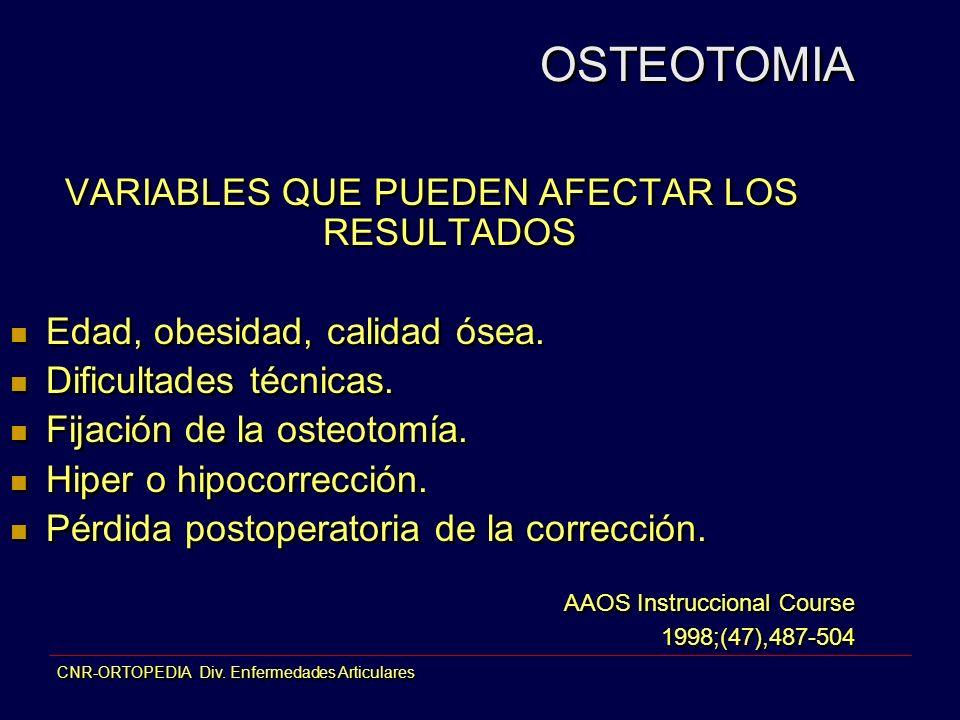 VARIABLES QUE PUEDEN AFECTAR LOS RESULTADOS Edad, obesidad, calidad ósea. Dificultades técnicas. Fijación de la osteotomía. Hiper o hipocorrección. Pé