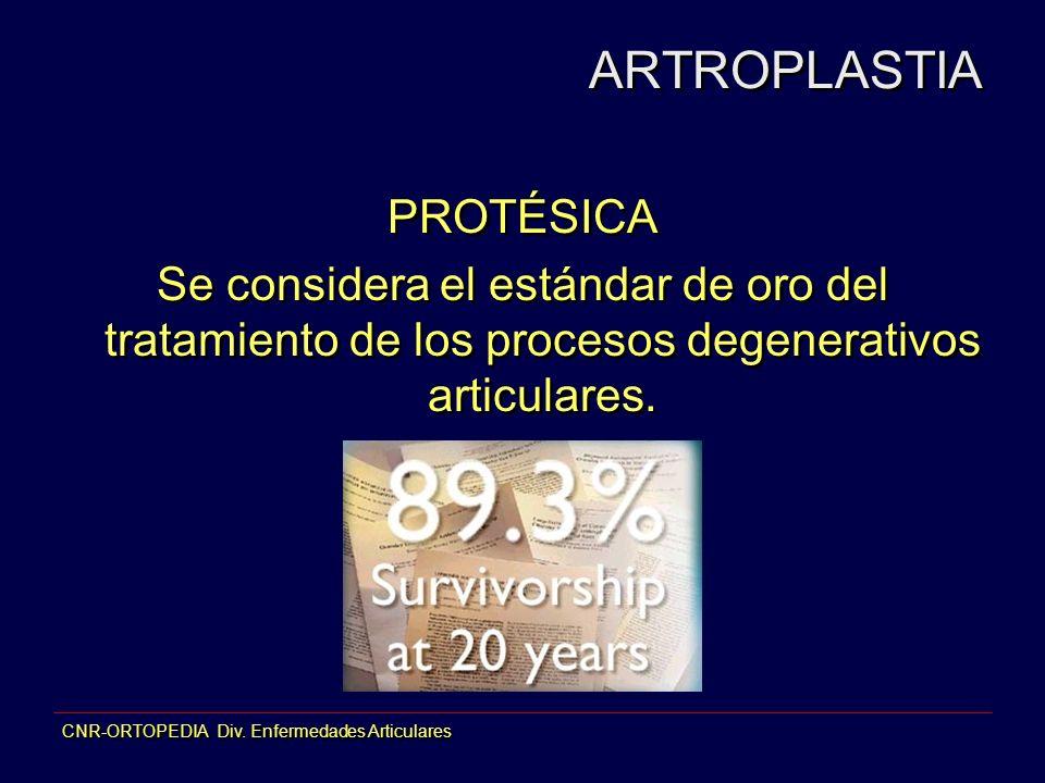 CNR-ORTOPEDIA Div. Enfermedades Articulares PROTÉSICA Se considera el estándar de oro del tratamiento de los procesos degenerativos articulares. PROTÉ