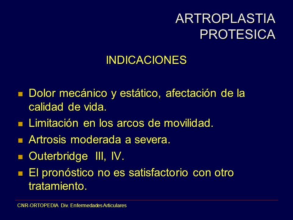 CNR-ORTOPEDIA Div. Enfermedades Articulares INDICACIONES Dolor mecánico y estático, afectación de la calidad de vida. Limitación en los arcos de movil