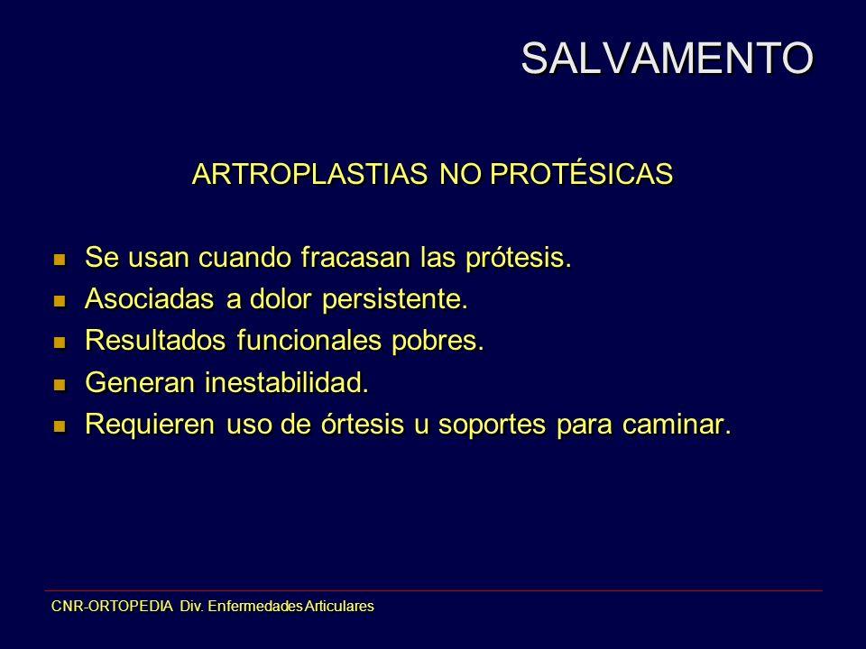 ARTROPLASTIAS NO PROTÉSICAS Se usan cuando fracasan las prótesis. Asociadas a dolor persistente. Resultados funcionales pobres. Generan inestabilidad.