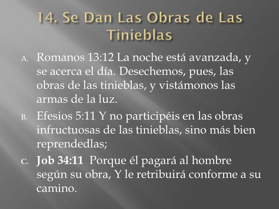 A. Romanos 13:12 La noche está avanzada, y se acerca el día. Desechemos, pues, las obras de las tinieblas, y vistámonos las armas de la luz. B. Efesio