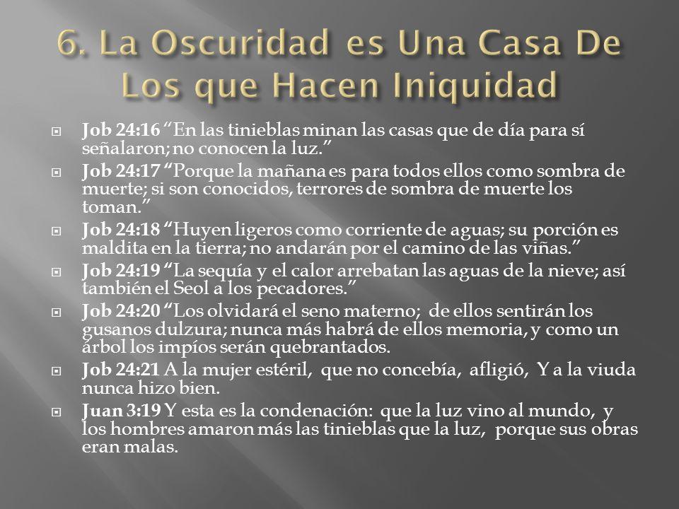 Job 24:16 En las tinieblas minan las casas que de día para sí señalaron; no conocen la luz. Job 24:17 Porque la mañana es para todos ellos como sombra