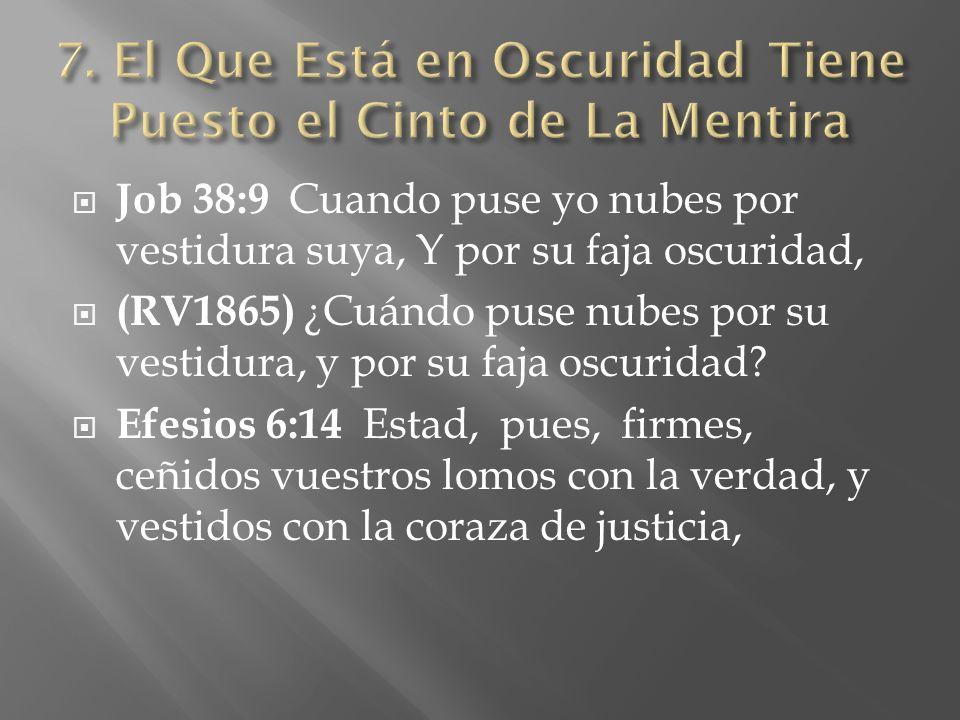 Job 38:9 Cuando puse yo nubes por vestidura suya, Y por su faja oscuridad, (RV1865) ¿Cuándo puse nubes por su vestidura, y por su faja oscuridad? Efes
