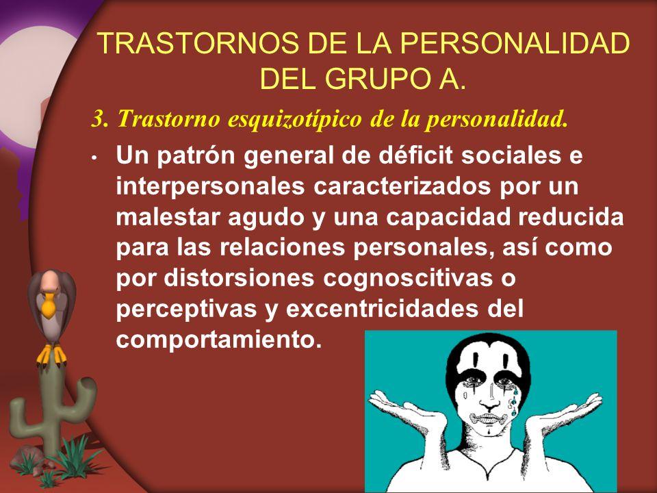 TRASTORNOS DE LA PERSONALIDAD DEL GRUPO A. 3. Trastorno esquizotípico de la personalidad. Un patrón general de déficit sociales e interpersonales cara