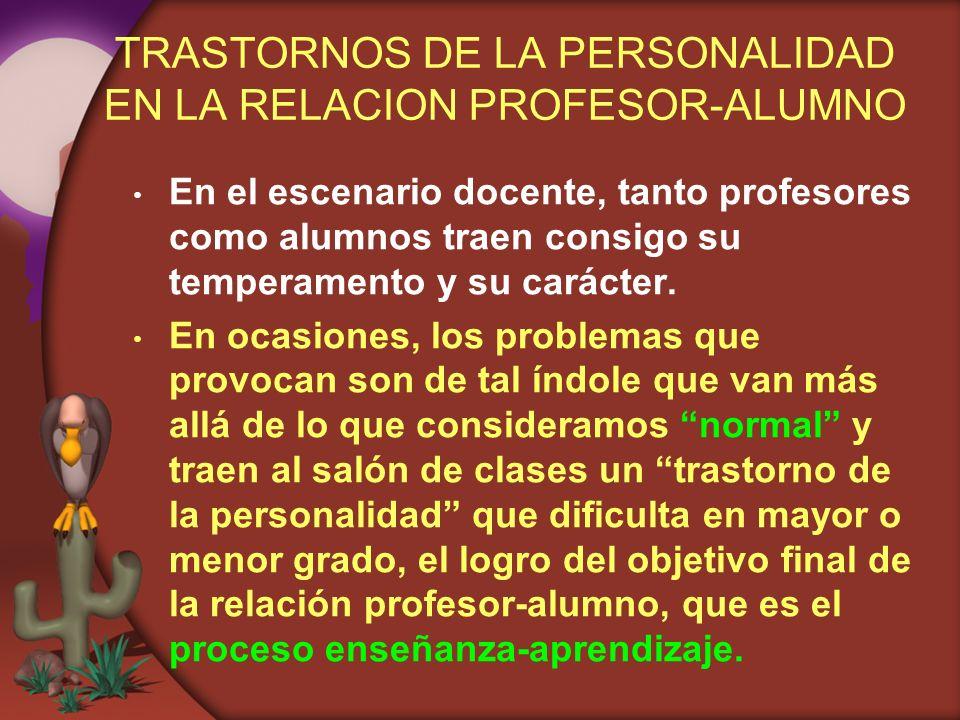 TRASTORNOS DE LA PERSONALIDAD EN LA RELACION PROFESOR-ALUMNO En el escenario docente, tanto profesores como alumnos traen consigo su temperamento y su