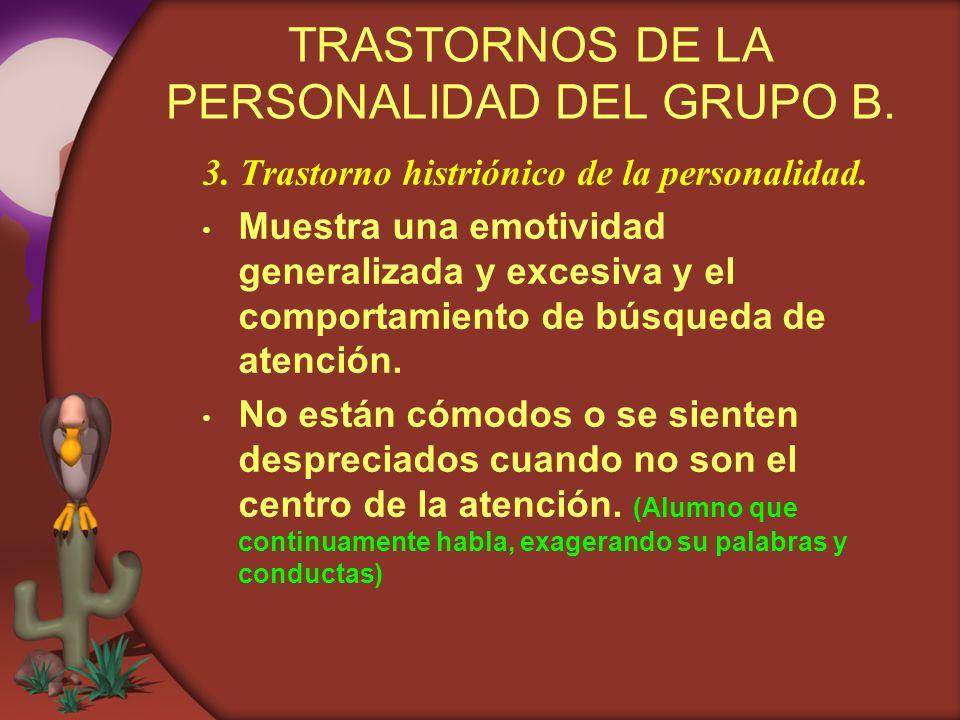 TRASTORNOS DE LA PERSONALIDAD DEL GRUPO B. 3. Trastorno histriónico de la personalidad. Muestra una emotividad generalizada y excesiva y el comportami