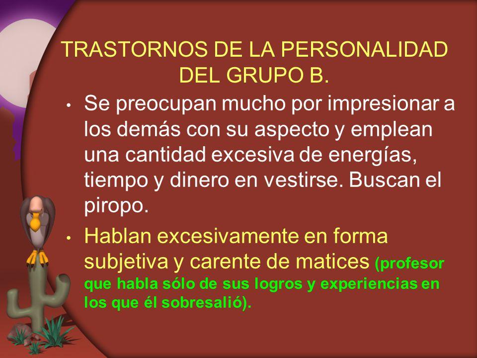 TRASTORNOS DE LA PERSONALIDAD DEL GRUPO B. Se preocupan mucho por impresionar a los demás con su aspecto y emplean una cantidad excesiva de energías,