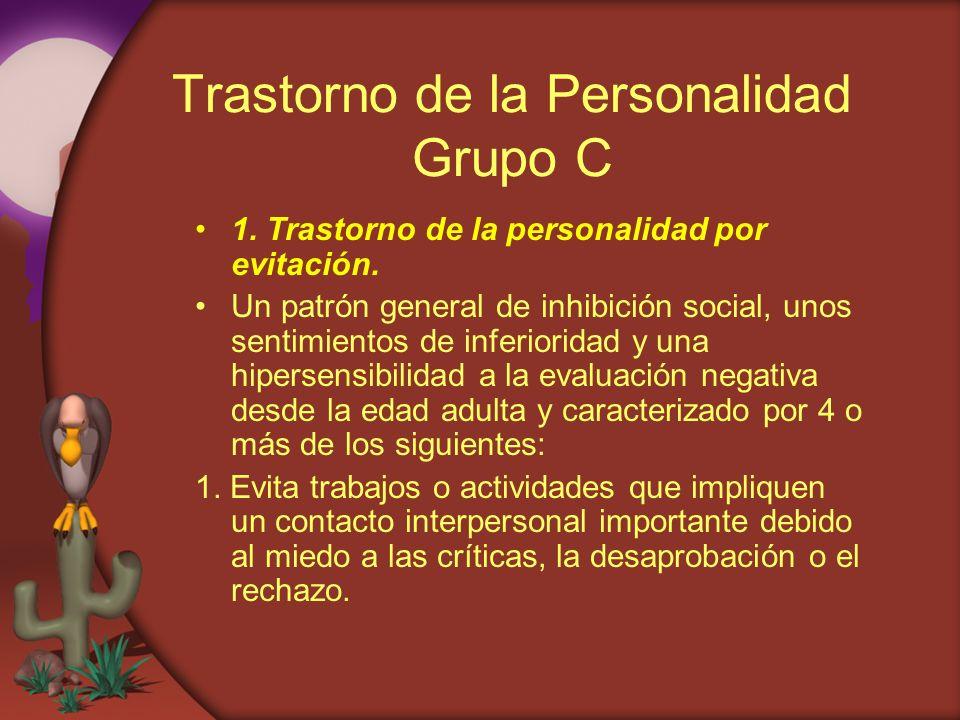 Trastorno de la Personalidad Grupo C 1. Trastorno de la personalidad por evitación. Un patrón general de inhibición social, unos sentimientos de infer