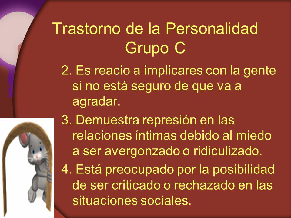 Trastorno de la Personalidad Grupo C 2. Es reacio a implicares con la gente si no está seguro de que va a agradar. 3. Demuestra represión en las relac