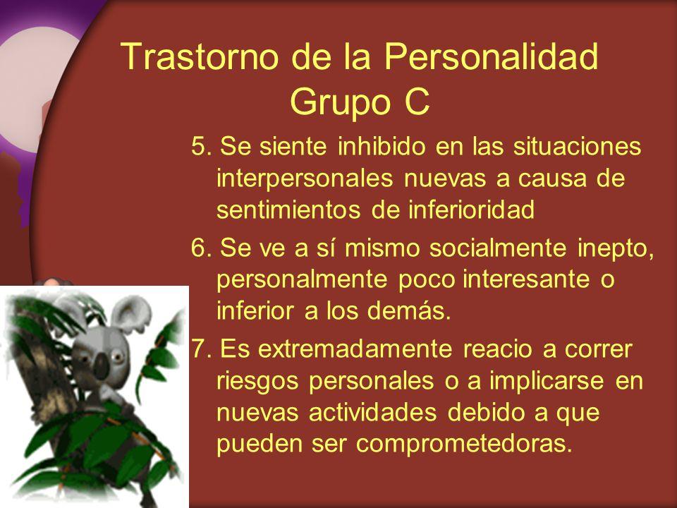 Trastorno de la Personalidad Grupo C 5. Se siente inhibido en las situaciones interpersonales nuevas a causa de sentimientos de inferioridad 6. Se ve