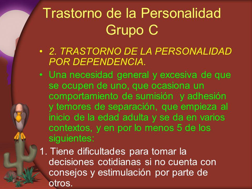 Trastorno de la Personalidad Grupo C 2. TRASTORNO DE LA PERSONALIDAD POR DEPENDENCIA. Una necesidad general y excesiva de que se ocupen de uno, que oc