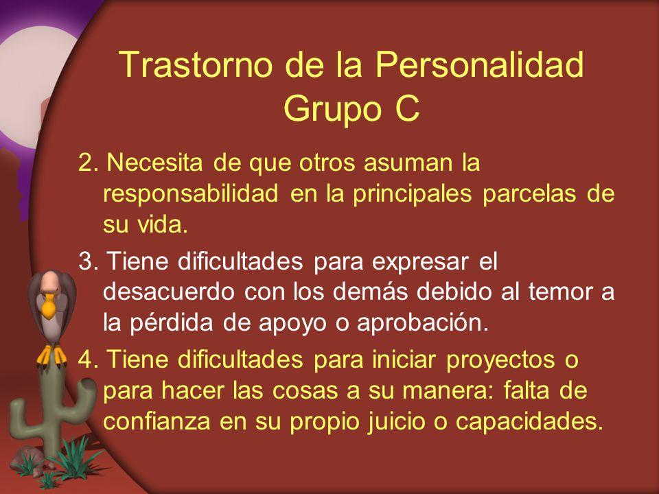 Trastorno de la Personalidad Grupo C 2. Necesita de que otros asuman la responsabilidad en la principales parcelas de su vida. 3. Tiene dificultades p