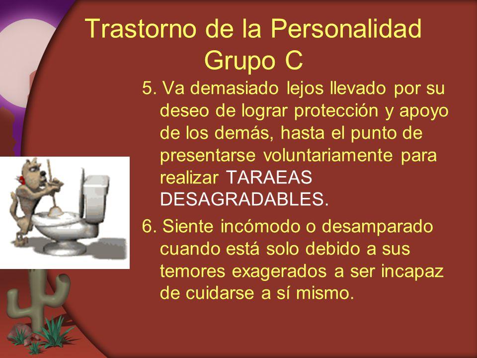 Trastorno de la Personalidad Grupo C 5. Va demasiado lejos llevado por su deseo de lograr protección y apoyo de los demás, hasta el punto de presentar