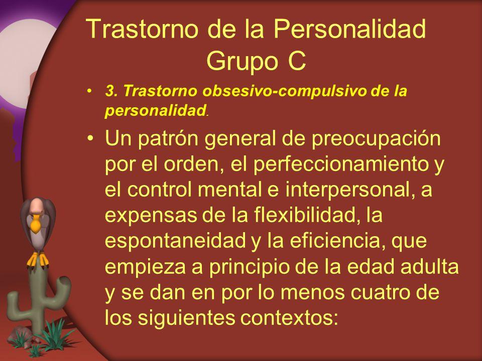 Trastorno de la Personalidad Grupo C 3. Trastorno obsesivo-compulsivo de la personalidad. Un patrón general de preocupación por el orden, el perfeccio