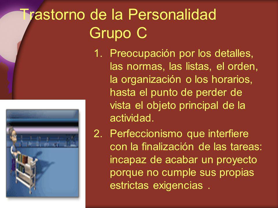 Trastorno de la Personalidad Grupo C 1.Preocupación por los detalles, las normas, las listas, el orden, la organización o los horarios, hasta el punto