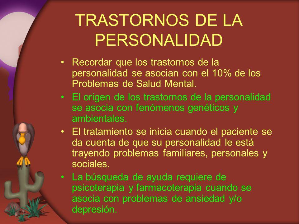 TRASTORNOS DE LA PERSONALIDAD Recordar que los trastornos de la personalidad se asocian con el 10% de los Problemas de Salud Mental. El origen de los