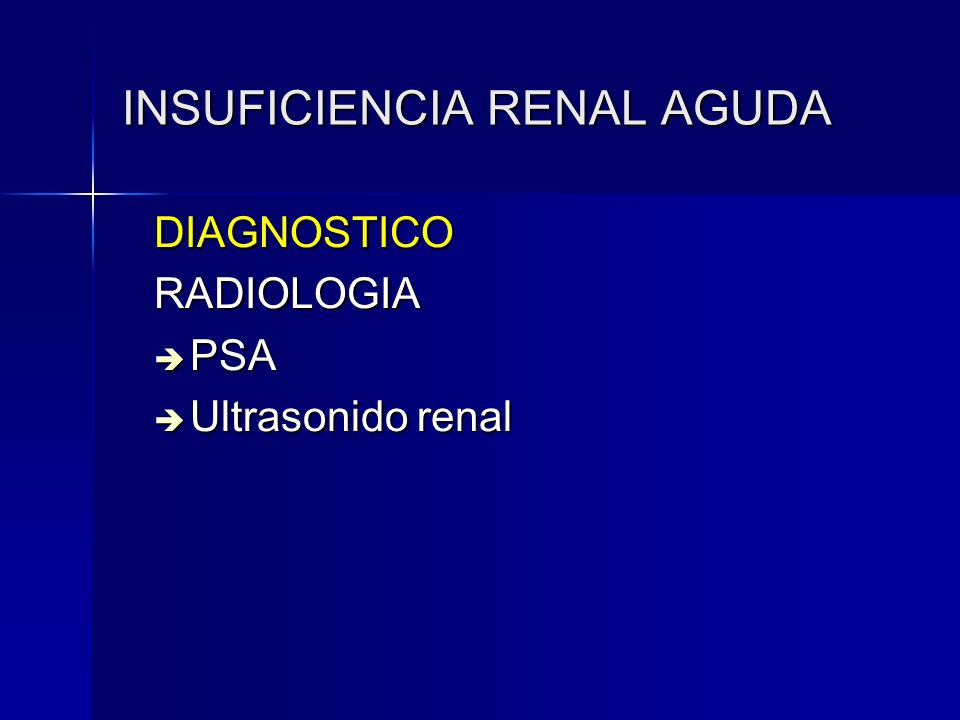 INSUFICIENCIA RENAL AGUDA DIAGNOSTICORADIOLOGIA PSA PSA Ultrasonido renal Ultrasonido renal