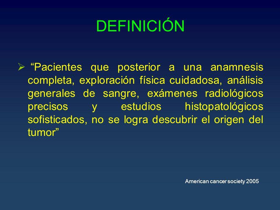 DEFINICIÓN 2 Diagnóstico inespecífico que implica la imposibilidad del patólogo de distinguir entre un carcinoma y otro tipo de neoplasias tales como linfoma, sarcoma o melanoma y que implica mal pronostico y malos resultados terapéuticos afectando el estado general y múltiples localizaciones metastásicas.