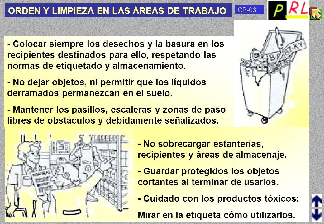 CP-02 ORDEN Y LIMPIEZA EN LAS ÁREAS DE TRABAJO El orden y la limpieza han de ser cotidianos e insustituibles en el proceso de trabajo. Numerosos accid
