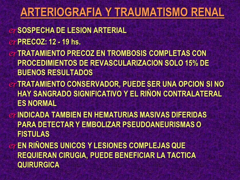ARTERIOGRAFIA Y TRAUMATISMO RENAL j SOSPECHA DE LESION ARTERIAL j PRECOZ: 12 - 19 hs. j TRATAMIENTO PRECOZ EN TROMBOSIS COMPLETAS CON PROCEDIMIENTOS D