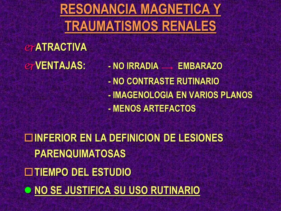 RESONANCIA MAGNETICA Y TRAUMATISMOS RENALES j ATRACTIVA j VENTAJAS: - NO IRRADIA EMBARAZO - NO CONTRASTE RUTINARIO - IMAGENOLOGIA EN VARIOS PLANOS - M