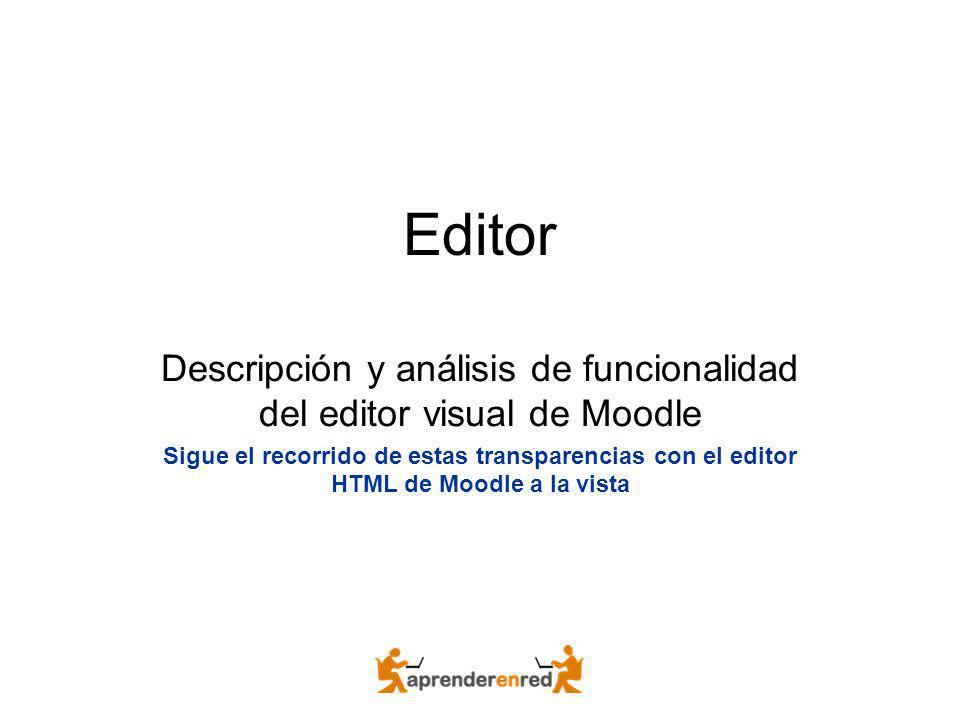 Editor Descripción y análisis de funcionalidad del editor visual de Moodle Sigue el recorrido de estas transparencias con el editor HTML de Moodle a l