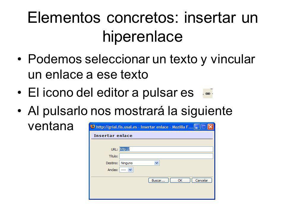 Elementos concretos: insertar un hiperenlace Podemos seleccionar un texto y vincular un enlace a ese texto El icono del editor a pulsar es Al pulsarlo