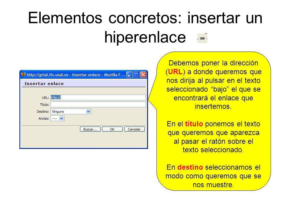 Elementos concretos: insertar un hiperenlace Debemos poner la dirección (URL) a donde queremos que nos dirija al pulsar en el texto seleccionado bajo
