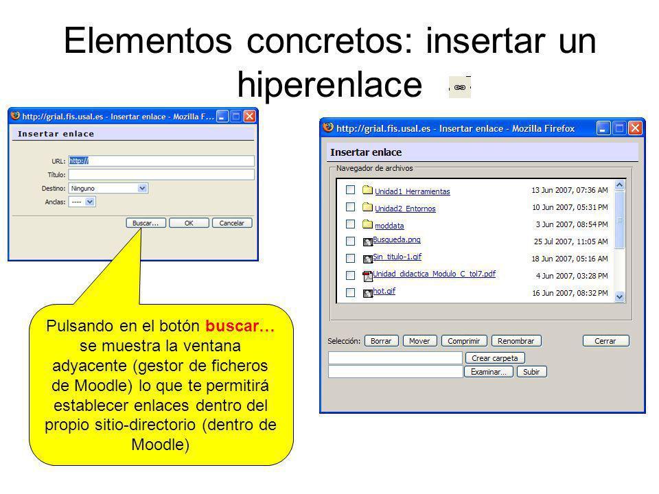 Elementos concretos: insertar un hiperenlace Pulsando en el botón buscar… se muestra la ventana adyacente (gestor de ficheros de Moodle) lo que te per